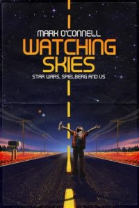 WATCHING SKIES – STAR WARS, SPIELBERG AND US